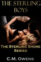 The Sterling Boys (The Sterling Shore Series #3) - The Sterling Shore Series, #1 ebook by C.M. Owens