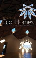 Eco-Homes - People, Place and Politics ebook by Doctor Jenny Pickerill