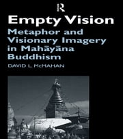 Empty Vision - Metaphor and Visionary Imagery in Mahayana Buddhism ebook by David McMahan