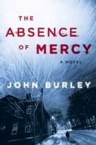 The Absence of Mercy ebook by John Burley