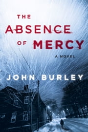 The Absence of Mercy - A Novel ebook by John Burley
