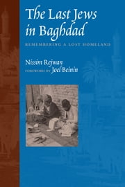 The Last Jews in Baghdad - Remembering a Lost Homeland ebook by Nissim Rejwan,Joel  Beinin