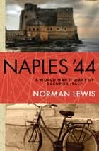 Naples '44 - A World War II Diary of Occupied Italy ebook by Norman Lewis