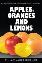Apples, Oranges and Lemons ebook by Phillip Grismer