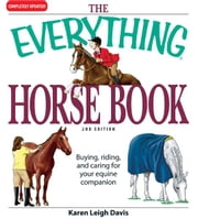 The Everything Horse Book: Buying, riding, and caring for your equine companion ebook by Karen Leigh Davis