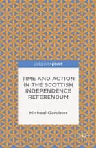 Time and Action in the Scottish Independence Referendum ebook by Michael Gardiner
