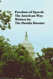Freedom of Speech: The American Way ebook by The Florida Hoosier