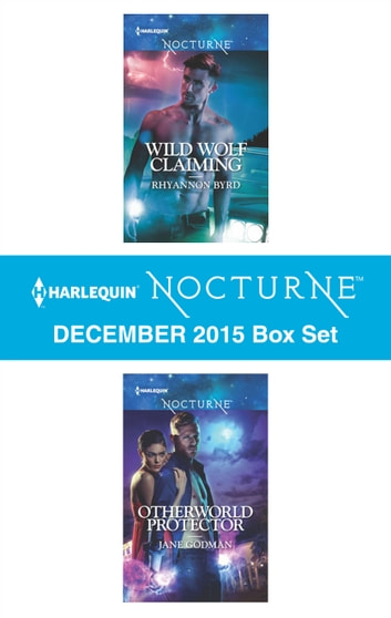 Harlequin Nocturne December 2015 - Box Set - Wild Wolf Claiming\Otherworld Protector ebook by Rhyannon Byrd,Jane Godman