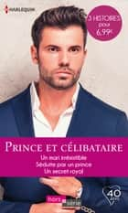 Prince et célibataire - Un mari irrésistible - Séduite par un prince - Un secret royal ebook by Rebecca Winters, Lynn Raye Harris, Cynthia Rutledge