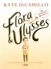 Flora & Ulysses - The Illuminated Adventures ebook by Kate DiCamillo, K. G. Campbell