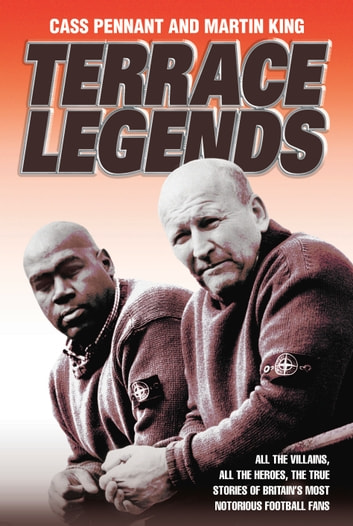 Terrace Legends - The Most Terrifying and Frightening Book Ever Written About Soccer Violence ebook by Cass Pennant,Martin King