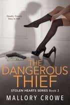 The Dangerous Thief - The Stolen Hearts, #3 ebook by Mallory Crowe