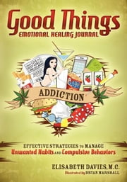 Good Things, Emotional Healing Journal - Addiction ebook by Elisabeth Davies