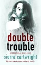 Double Trouble ebook by Sierra Cartwright