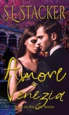 Amore a Venezia - Love in the City, #3 ebook by S.L. Stacker