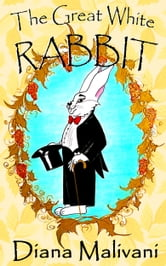 The Great White Rabbit ebook by Diana Malivani