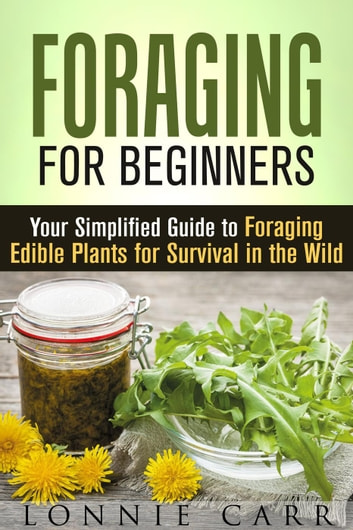 Foraging: survival guide edible plants: how to survive by foraging.