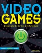 Video Games - Design and Code Your Own Adventure ebook by Kathy Ceceri, Mike Crosier