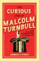 The Curious Story of Malcolm Turnbull, the Incredible Shrinking Man in the Top Hat ebook by Andrew P Street