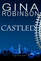 Castled ebook by Gina Robinson