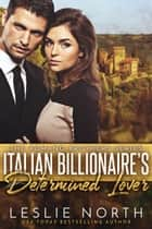 Italian Billionaire's Determined Lover - The Romano Brothers Series, #3 ebook by Leslie North