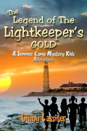 The Legend of the Lightkeeper's Gold: A Summer Camp Mystery Kids Adventure ebook by Ginny Lassiter