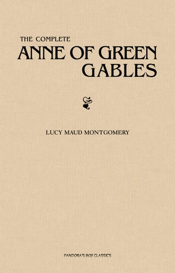 The Complete Anne of Green Gables Collection ebook by Lucy Maud Montgomery