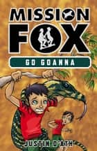 Go Goanna: Mission Fox Book 7 - Mission Fox Book 7 ebook by Justin D'Ath, Heath McKenzie