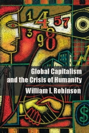 Global Capitalism and the Crisis of Humanity ebook by William I. Robinson