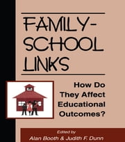 Family-School Links - How Do They Affect Educational Outcomes? ebook by Alan Booth,Judith F. Dunn