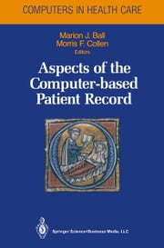 Aspects of the Computer-based Patient Record ebook by Harold P. Lehmann,H. Pardes,Patricia A. Abbott,Nancy K. Roderer,Adam Rothschild,Steven Mandell,Jorge Ferrer,Robert E. Miller,Marion J. Ball