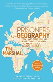 Prisoners of Geography - Ten Maps That Tell You Everything You Need To Know About Global Politics ebook by Tim Marshall