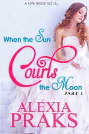 When the Sun Courts the Moon - Part 1 ebook by Alexia Praks