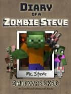 Diary of a Minecraft Zombie Steve Book 3 - Shipwrecked (Unofficial Minecraft Series) ebook by MC Steve