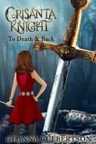 Crisanta Knight: To Death & Back ebook by