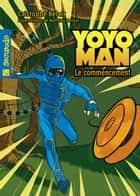 Yoyoman 1 : Le commencement ebook by Bélair Cristophe