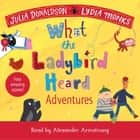 What the Ladybird Heard Adventures audiobook by Julia Donaldson