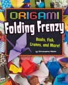 Origami Folding Frenzy ebook by Christopher Harbo