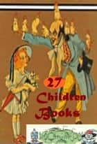 27 Popular Children Books, Adventures of Huckleberry Finn Tom Sawyer Little Women Men Alice's Adventures in Wonderland Wizard of Oz Treasure Island Christmas Carol Jungle Book Anne of Green Gables Secret Garden Lost World Just so Stories ebook by Louisa May Alcott, Mark Twain, Lewis Carroll