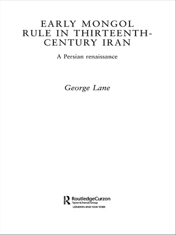 Early Mongol Rule in Thirteenth-Century Iran - A Persian Renaissance ebook by George E. Lane