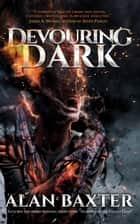 Devouring Dark ebook by Alan Baxter
