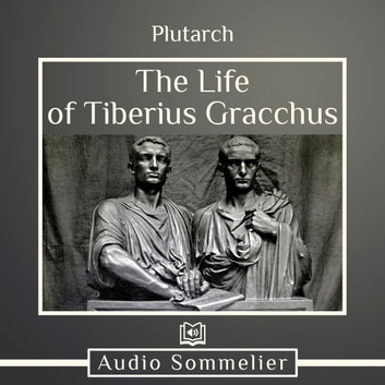 Life of Tiberius Gracchus, The audiobook by Plutarch,Bernadotte Perrin
