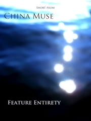 Feature Entirety - For the one dog barking at the other. ebook by China Muse