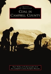 Coal in Campbell County ebook by Mary Kelley,Campbell County Rockpile Museum