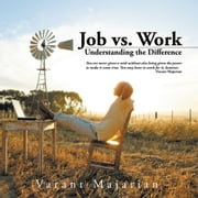 Job vs. Work - Understanding the Difference ebook by Varant Majarian