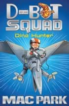Dino Hunter: D-Bot Squad 1 ebook by Mac Park, James Hart