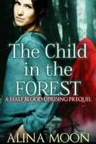 The Child in the Forest - Half Blood Uprising ebook by Fionn Jameson, Alina Moon