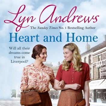 Heart and Home - Will all their dreams come true? audiobook by Lyn Andrews