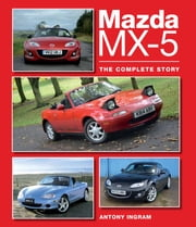 Mazda MX-5 - The Complete Story ebook by Antony Ingram