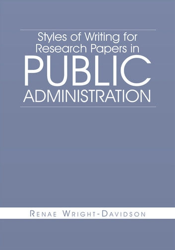 Styles of Writing for Research Papers in Public Administration ebook by Renae Wright-Davidson
